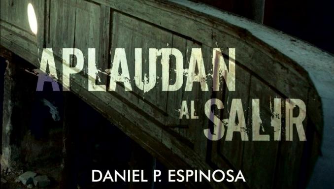 Aplaudan al salir - Daniel P Espinosa